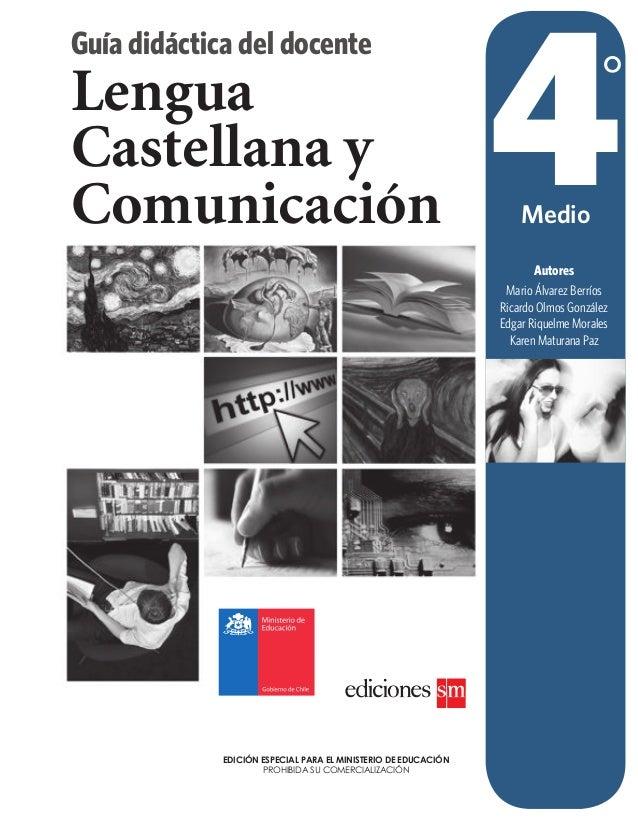 4Medio Autores Mario Álvarez Berríos Ricardo Olmos González Edgar Riquelme Morales Karen Maturana Paz Lengua Castellana y ...