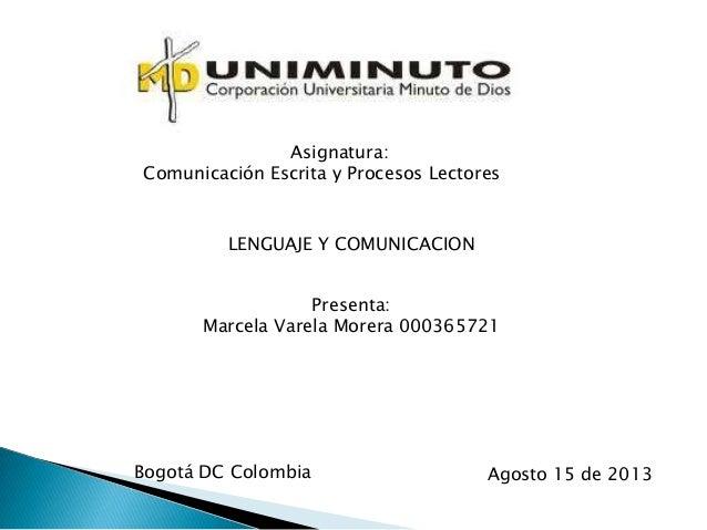 Asignatura: Comunicación Escrita y Procesos Lectores LENGUAJE Y COMUNICACION Presenta: Marcela Varela Morera 000365721 Bog...