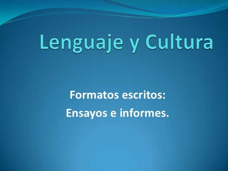 Lenguaje y Cultura <br />Formatos escritos:<br />Ensayos e informes.<br />