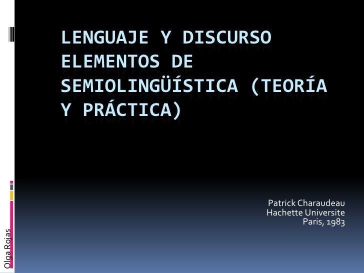 LENGUAJE Y DISCURSOELEMENTOS DE SEMIOLINGÜÍSTICA (TEORÍA Y PRÁCTICA)<br />Patrick Charaudeau<br />HachetteUniversite<br />...