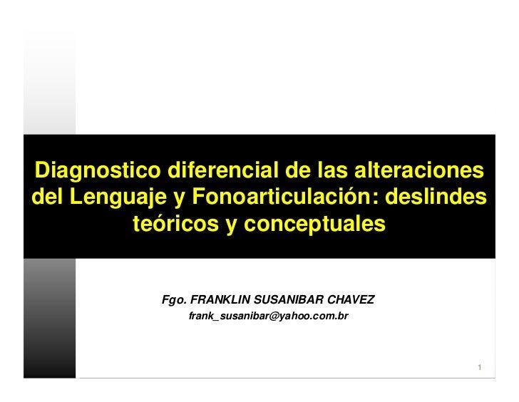 Diagnostico diferencial de las alteraciones del Lenguaje y Fonoarticulación: deslindes          teóricos y conceptuales   ...