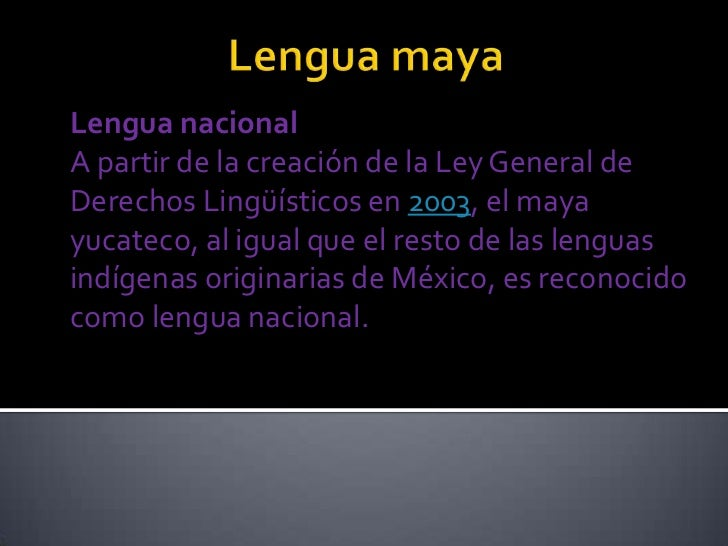 Lengua nacionalA partir de la creación de la Ley General deDerechos Lingüísticos en 2003, el mayayucateco, al igual que el...