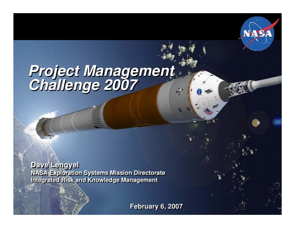 Project ManagementChallenge 2007Dave LengyelNASA Exploration Systems Mission DirectorateNASA Exploration Systems Mission D...