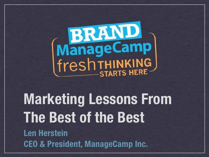 Marketing Lessons FromThe Best of the BestLen HersteinCEO & President, ManageCamp Inc.