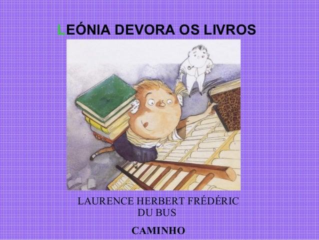 LEÓNIA DEVORA OS LIVROS  LAURENCE HERBERT FRÉDÉRIC DU BUS CAMINHO