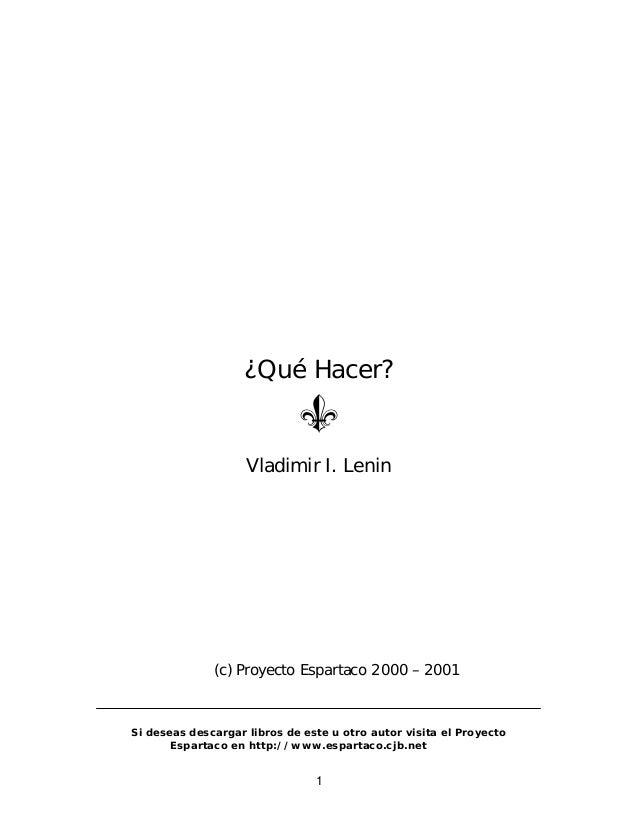 1 ¿Qué Hacer? Vladimir I. Lenin (c) Proyecto Espartaco 2000 – 2001 Si deseas descargar libros de este u otro autor visita ...