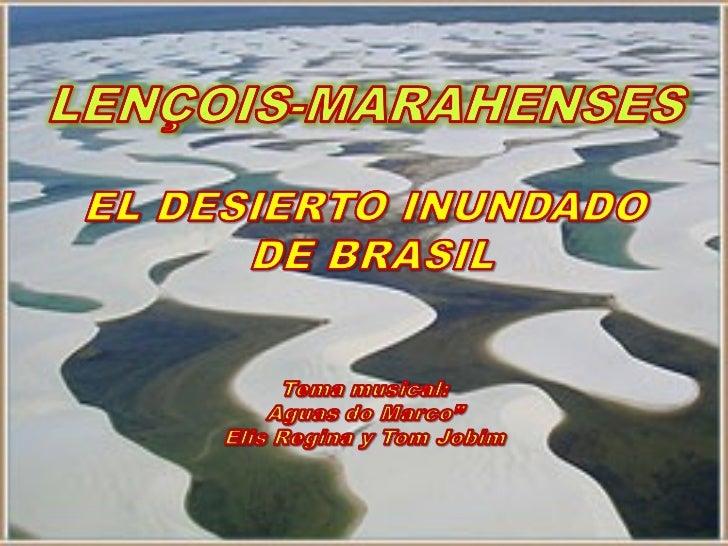 En el estado brasileño deMaranhao, existe ungigantesco desierto de dunas blancas conocidas          comoLençois Maranhen...