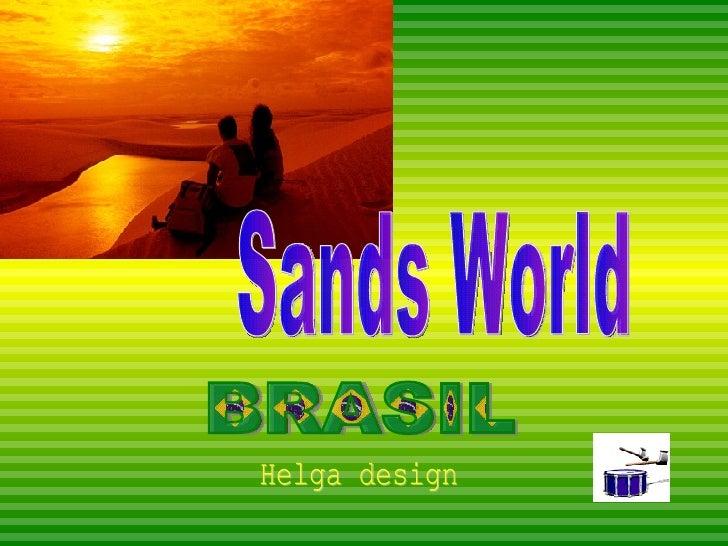 BRASIL Helga design Sands World