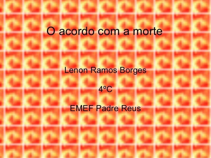 O acordo com a morte  Lenon Ramos Borges 4ºC EMEF Padre Reus