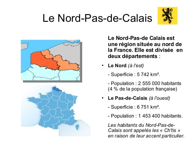 Le Nord-Pas-de-Calais               Le Nord-Pas-de Calais est               une région située au nord de               la ...