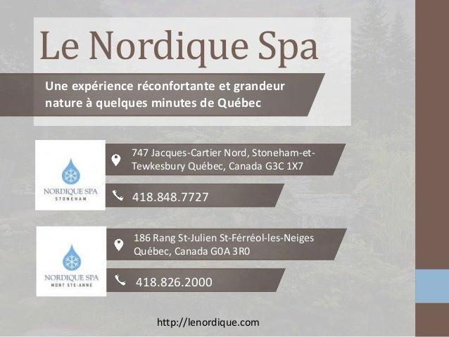 Le Nordique Spa http://lenordique.com Une expérience réconfortante et grandeur nature à quelques minutes de Québec 186 Ran...