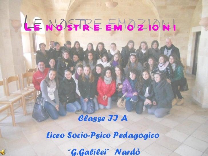 """Classe II A  Liceo Socio-Psico Pedagogico  """" G.Galilei""""  Nardò Le nostre emozioni"""