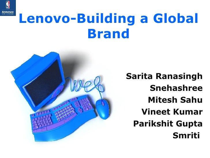 Lenovo-Building a Global Brand Sarita Ranasingh Snehashree Mitesh Sahu Vineet Kumar Parikshit Gupta Smriti