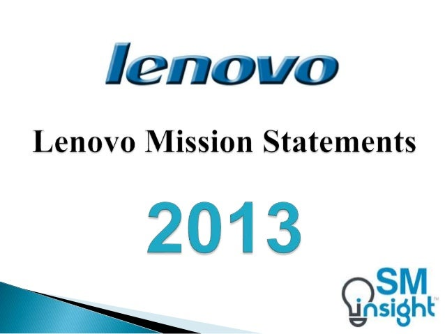 lenovo mission statement Our mission: to innovate for customerswe are now one company with one goal: to build the best, most innovative products in the world.