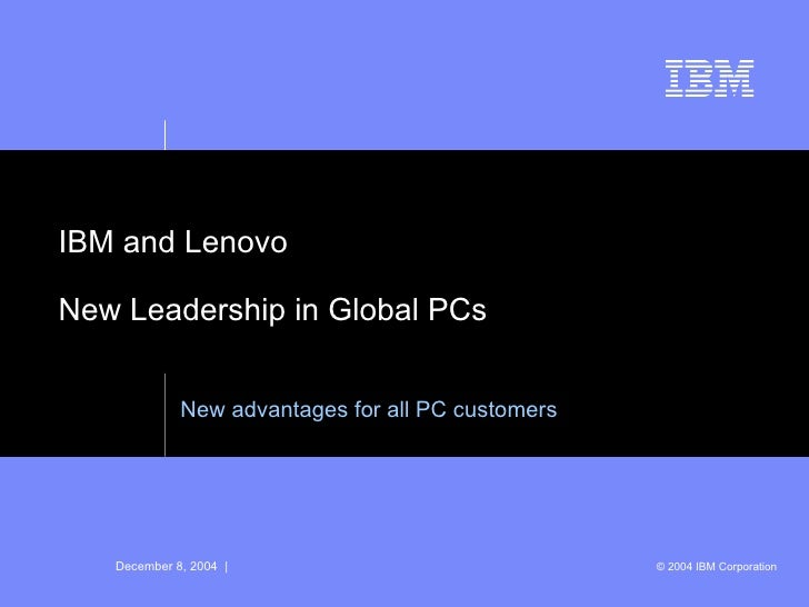 IBM and Lenovo New Leadership in Global PCs New advantages for all PC customers