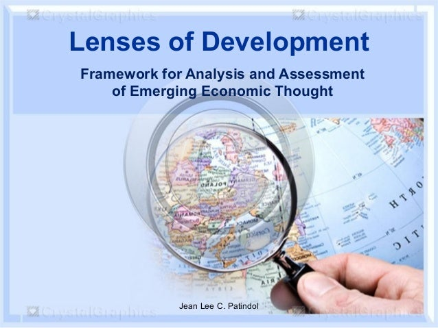 Lenses of Development Framework for Analysis and Assessment of Emerging Economic Thought Jean Lee C. Patindol