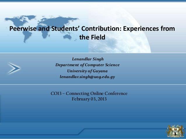 Lenandlar Singh Department of Computer Science University of Guyana lenandlar.singh@uog.edu.gy Peerwise and Students' Cont...