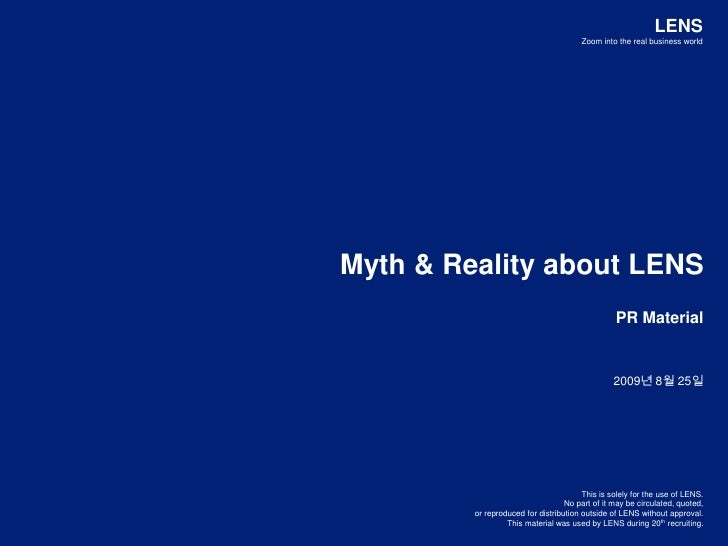LENS<br />Zoom into the real business world<br />Myth & Reality about LENS<br />PR Material<br />2009년 8월 25일<br />This is...