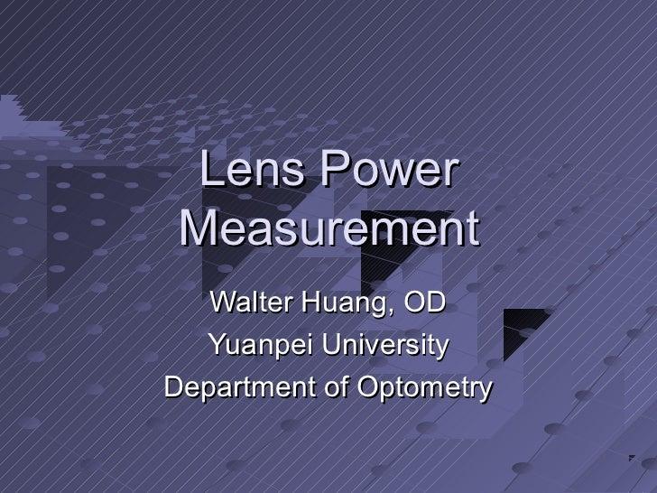 Lens Power Measurement   Walter Huang, OD  Yuanpei UniversityDepartment of Optometry