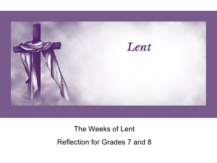 The First week The Weeks of Lent Reflection for Grades 7 and 8