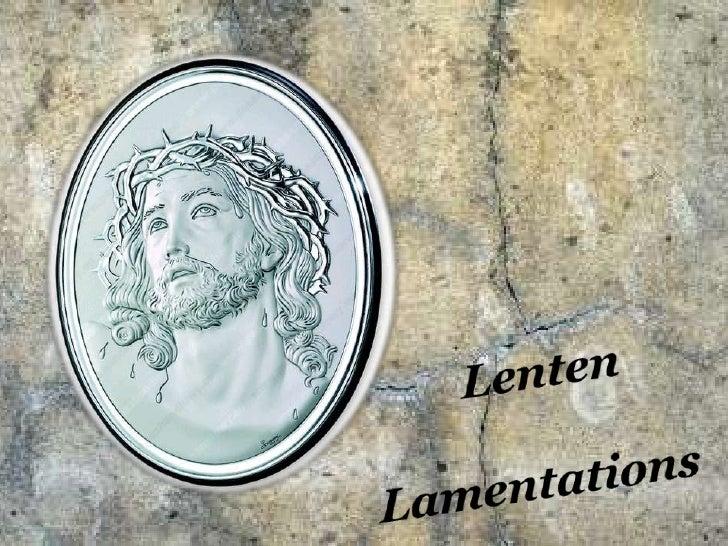 Lenten<br />Lamentations<br />