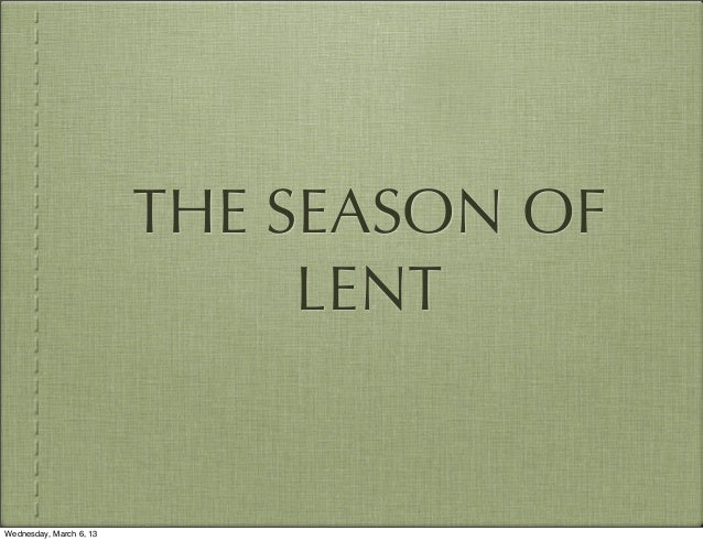 THE SEASON OF                              LENTWednesday, March 6, 13