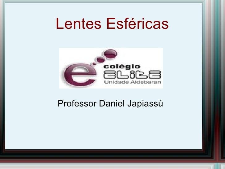 Lentes EsféricasProfessor Daniel Japiassú