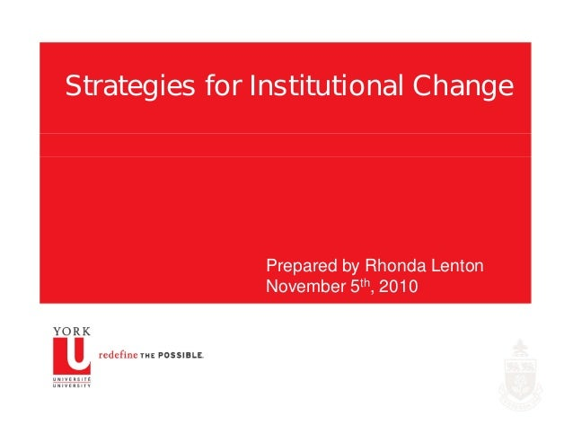Strategies for Institutional Change Prepared by Rhonda Lenton November 5th, 2010