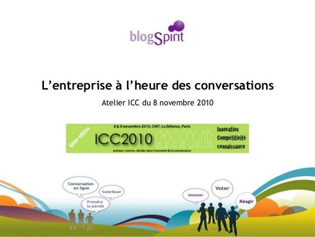 1 11 L'entreprise à l'heure des conversations Atelier ICC du 8 novembre 2010