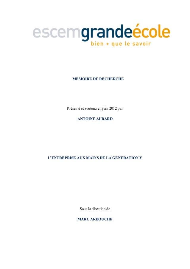MEMOIRE DE RECHERCHE Présenté et soutenu en juin 2012 par ANTOINE AUBARD L'ENTREPRISE AUX MAINS DE LA GENERATION Y Sous la...