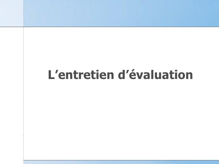 <ul><li>L'entretien d'évaluation </li></ul>