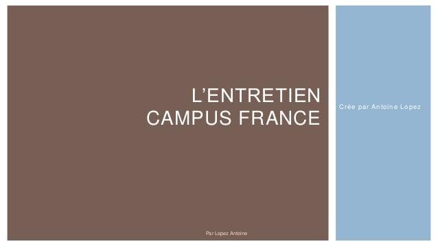 Crée par Antoine Lopez L'ENTRETIEN CAMPUS FRANCE Par Lopez Antoine