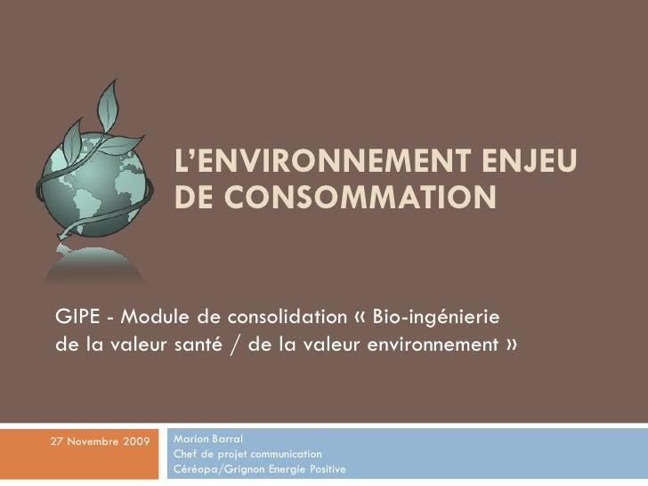 L'ENVIRONNEMENT ENJEU                    DE CONSOMMATION   GIPE - Module de consolidation « Bio-ingénierie de la valeur sa...