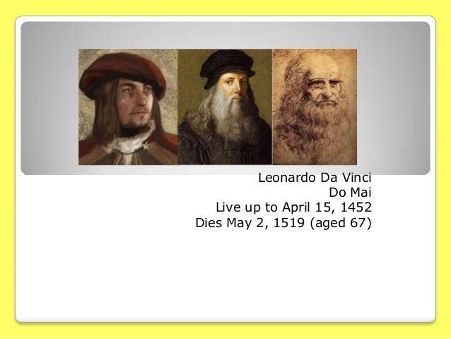 Leonardo Da Vinci Do Mai Live up to April 15, 1452 Dies May 2, 1519 (aged 67)
