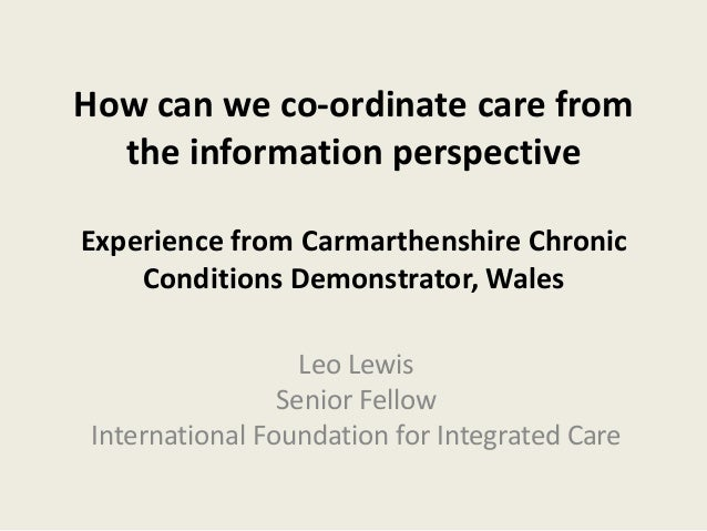How can we co-ordinate care from the information perspective Experience from Carmarthenshire Chronic Conditions Demonstrat...