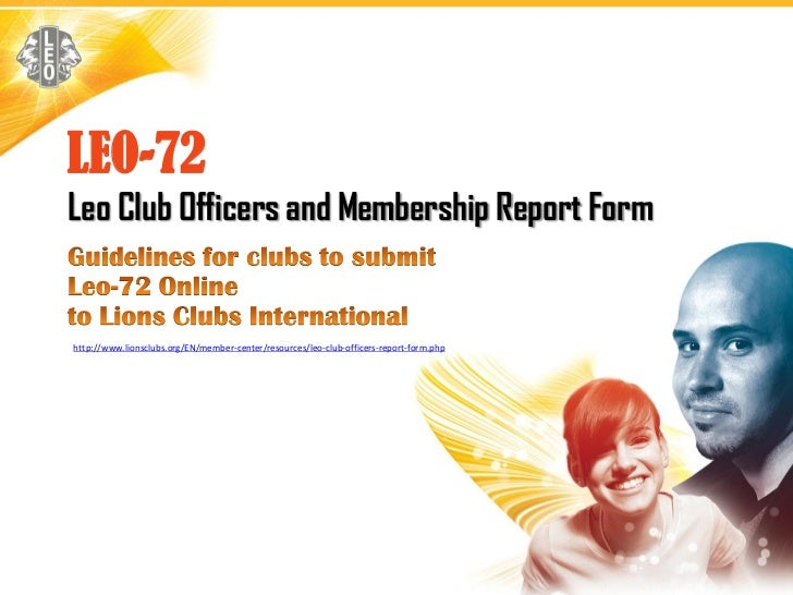 LEO-72Leo Club Officers and Membership Report Formhttp://www.lionsclubs.org/EN/member-center/resources/leo-club-officers-r...