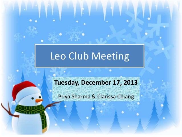 Leo Club Meeting Tuesday, December 17, 2013 Priya Sharma & Clarissa Chiang