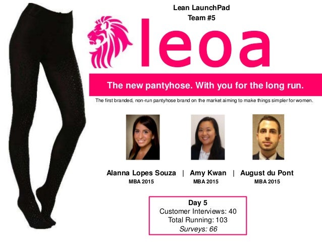 Lean LaunchPad Team #5  The new pantyhose. With you for the long run. The first branded, non-run pantyhose brand on the ma...