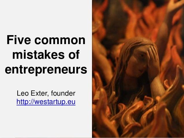 Five common mistakes of entrepreneurs Leo Exter, founder http://westartup.eu