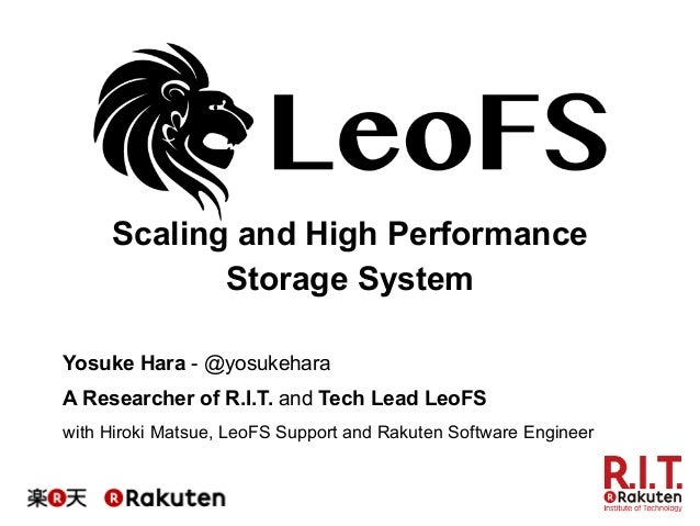 Scaling and High Performance Storage System Yosuke Hara - @yosukehara A Researcher of R.I.T. and Tech Lead LeoFS with Hiro...