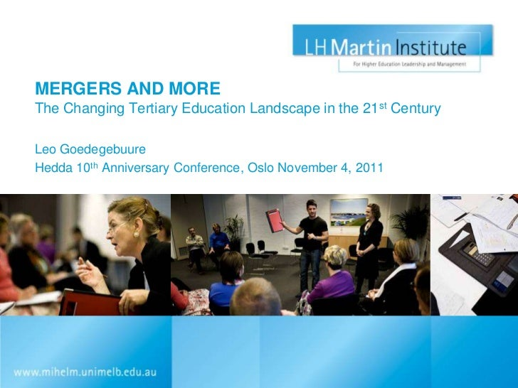 MERGERS AND MOREThe Changing Tertiary Education Landscape in the 21st CenturyLeo GoedegebuureHedda 10th Anniversary Confer...
