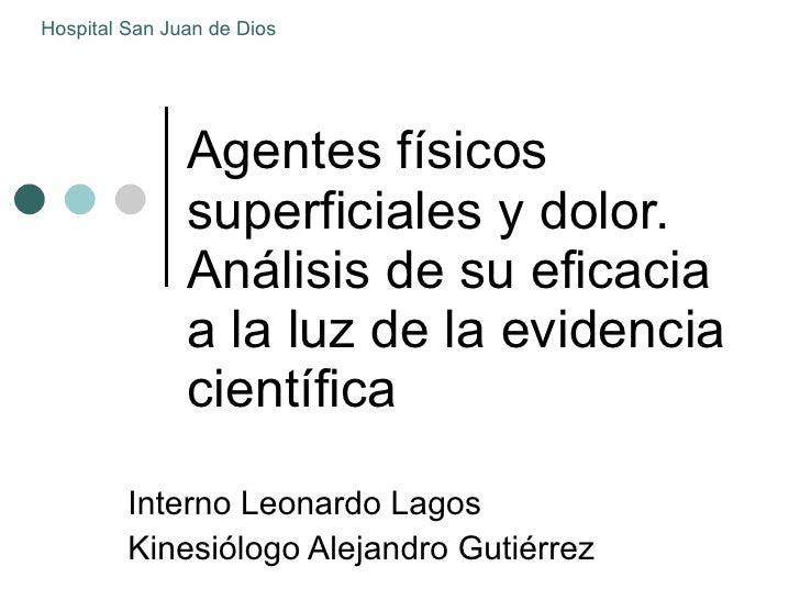 Agentes físicos superficiales y dolor. Análisis de su eficacia  a la luz de la evidencia científica Interno Leonardo Lagos...