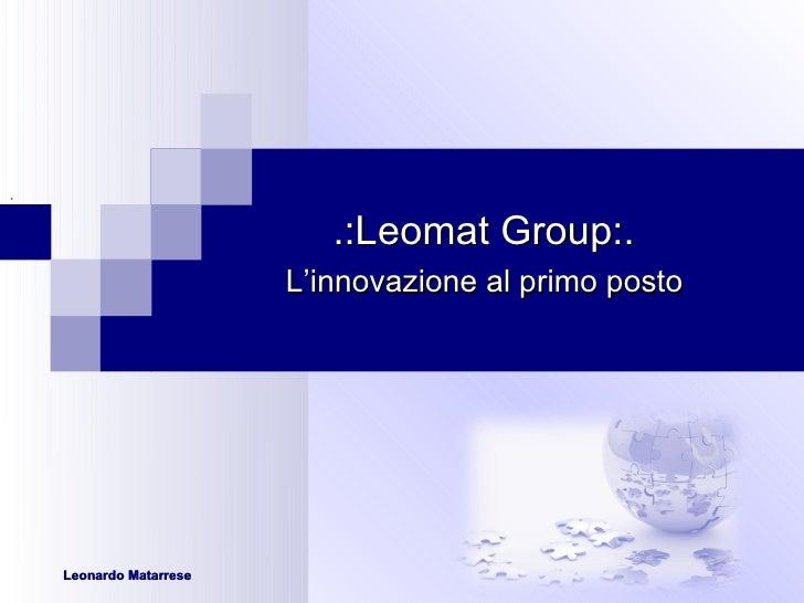 .  .: Leomat Group :.    L'innovazione al primo posto Leonardo Matarrese