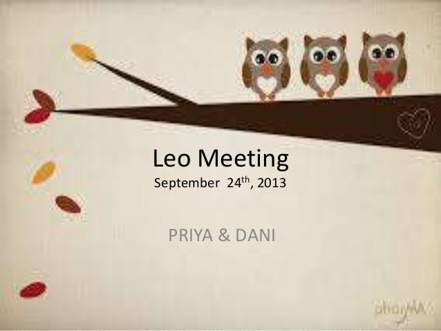 Leo Meeting September 24th, 2013 PRIYA & DANI