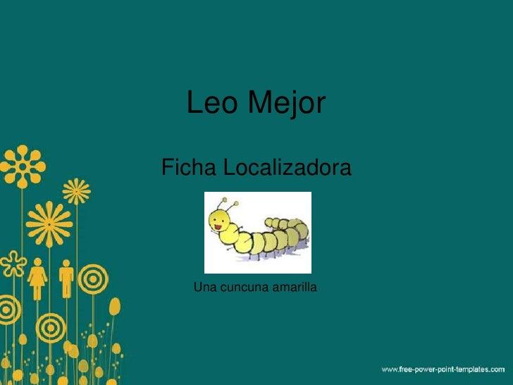 Leo Mejor<br />Ficha Localizadora<br />Una cuncuna amarilla<br />