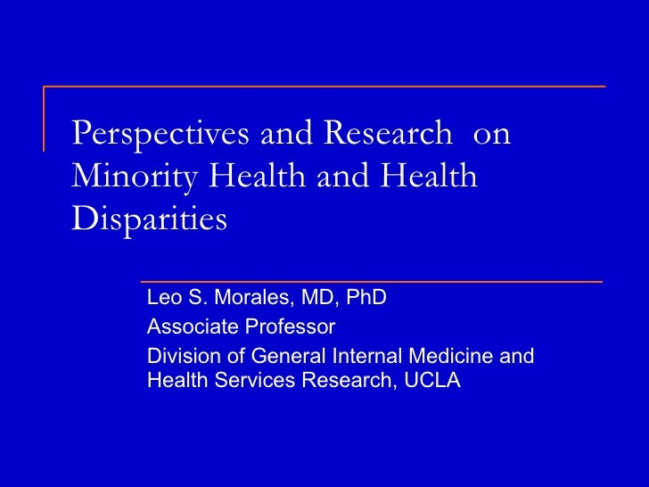 Perspectives and Research  on Minority Health and Health Disparities Leo S. Morales, MD, PhD Associate Professor Division ...