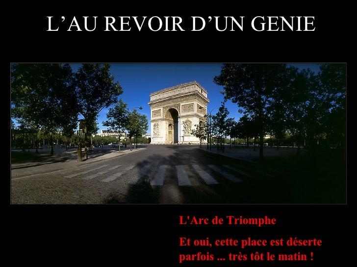 L'AU REVOIR D'UN GENIE L'Arc de Triomphe Et oui, cette place est déserte parfois ... très tôt le matin !