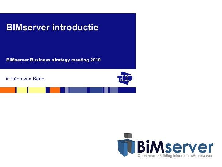 ir. Léon van Berlo BIMserver introductie BIMserver Business strategy meeting 2010