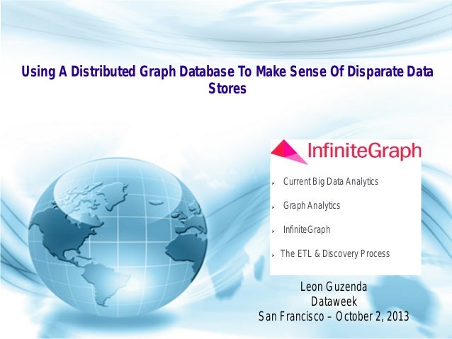 Copyright © Objectivity, Inc. 2013 Using A Distributed Graph Database To Make Sense Of Disparate Data Stores Leon Guzenda ...