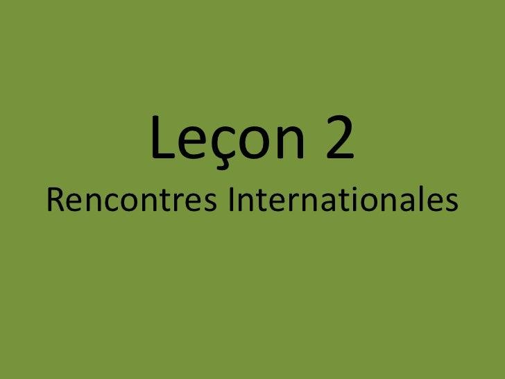 Leçon 2Rencontres Internationales<br />
